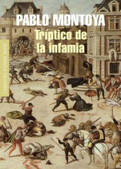 Portada del libro Tríptico de la Infamia del escritor Pablo Montoya.