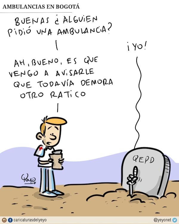 Ambulancias en Bogotá. Buenas ¿alguien pidió una ambulancia? Yo! (una mano en una tumba). Ah bueno, es que vengo a decirle que todavía se demora otro ratico